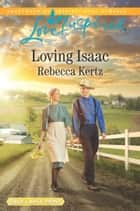 Loving Isaac (Mills & Boon Love Inspired) (Lancaster County Weddings, Book 5) ebook by Rebecca Kertz