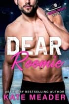 Dear Roomie (A Rookie Rebels Novel) ebook by Kate Meader