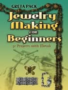Jewelry Making for Beginners ebook by Greta Pack