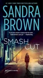 Smash Cut - A Novel ebook by Sandra Brown