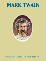 Mark Twain's Letters — Volume 1 (1835-1866) ebook by Mark Twain,Albert Bigelow Paine