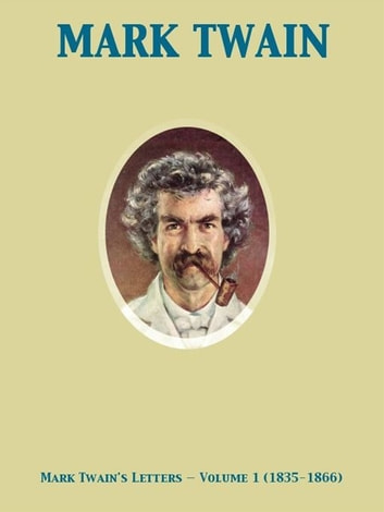 Mark Twain's Letters — Volume 1 (1835-1866) 電子書 by Mark Twain,Albert Bigelow Paine