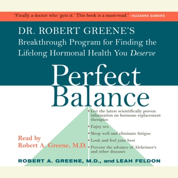 Perfect Balance - Dr. Robert Greene's Breakthrough Program for Finding the Lifelong Hormonal Health You Deserve audiobook by Robert A. Greene, M.D.,Leah Feldon