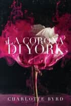 La Corona di York ebook by Charlotte Byrd