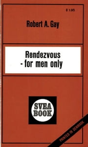 Rendezvous For Men Only ebook by Robert A. Gay