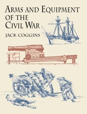 Arms and Equipment of the Civil War ebook by Jack Coggins