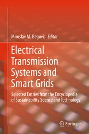 Electrical Transmission Systems and Smart Grids - Selected Entries from the Encyclopedia of Sustainability Science and Technology ebook by Miroslav M. Begovic