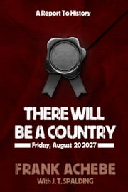There Will Be A Country: A Report To History ebook by Frank Achebe