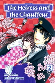 The Heiress and the Chauffeur, Vol. 2 ebook by Keiko Ishihara