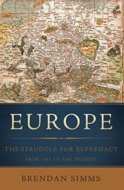 Europe - The Struggle for Supremacy, from 1453 to the Present ebook by Brendan Simms