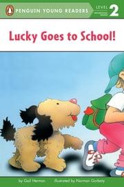 Lucky Goes to School ebook by Gail Herman,Norman Gorbaty,Andrew Bates