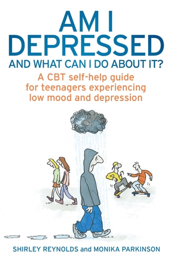 Am I Depressed And What Can I Do About It? - A CBT self-help guide for teenagers experiencing low mood and depression ebook by Shirley Reynolds,Monika Parkinson