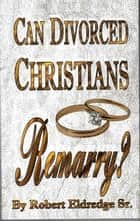 Can Divorced Christians Remarry? ebook by