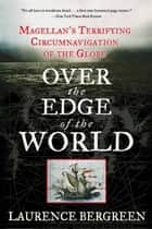Over the Edge of the World ebook by Laurence Bergreen