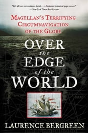 Over the Edge of the World - Magellan's Terrifying Circumnavigation of the Globe ebook by Laurence Bergreen