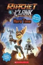 Ratchet and Clank: Hero Time (Movie Reader) ebook by Meredith Rusu, Scholastic
