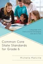 Common Core State Standards for Grade 6 ebook by Michelle Manville