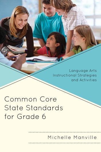 Common Core State Standards for Grade 6 - Language Arts Instructional Strategies and Activities ebook by Michelle Manville