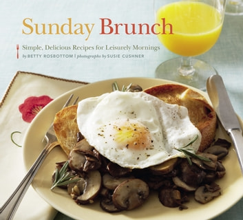 Sunday Brunch - Simple, Delicious Recipes for Leisurely Mornings ebook by Betty Rosbottom