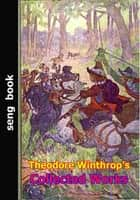 Theodore Winthrop's Collected Works ebook by Theodore Winthrop