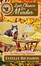 Last Chance for Murder - Lisa Chance Cozy Mysteries, #1 ebook by Estelle Richards