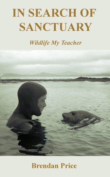 In Search of Sanctuary - Wildlife, My Teacher ebook by Brendan Price