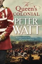 The Queen's Colonial: Colonial Series Book 1 ebook by Peter Watt
