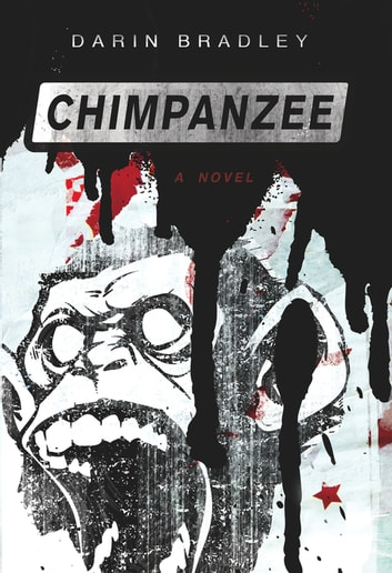 Chimpanzee - A Novel ebook by Darin Bradley