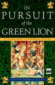In Pursuit of the Green Lion - A Margaret of Ashbury Novel ebook by Judith Merkle Riley