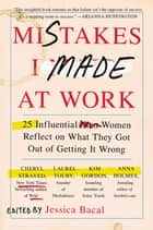 Mistakes I Made at Work ebook by Jessica Bacal
