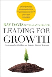 Leading for Growth - How Umpqua Bank Got Cool and Created a Culture of Greatness ebook by Raymond P. Davis, Alan Shrader