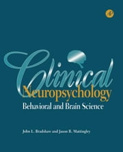 Clinical Neuropsychology: Behavioral and Brain Science ebook by Bradshaw, John L.