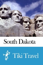 South Dakota (USA) Travel Guide - Tiki Travel ebook by Tiki Travel
