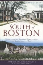 South of Boston - Tales from the Coastal Communities of Massachusetts Bay ebook by Ted Clarke
