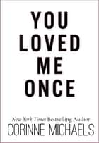 You Loved Me Once ebook by Corinne Michaels