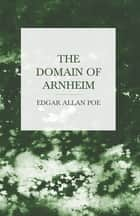 The Domain of Arnheim ebook by Edgar Allan Poe