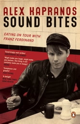 Sound Bites - Eating on Tour with Franz Ferdinand ebook by Alex Kapranos