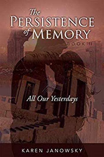 The Persistence of Memory - Book 2: All Our Yesterdays ebook by Karen Janowsky