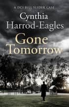 Gone Tomorrow - A Bill Slider Mystery (9) ebook by Cynthia Harrod-Eagles