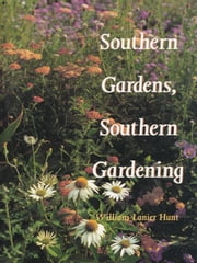 Southern Gardens, Southern Gardening ebook by William Lanier Hunt