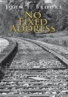 No Fixed Address ebook by John I. Brooks