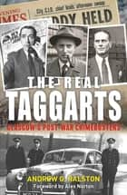 The Real Taggarts - Glasgow's Post-War Crimebusters ebook by Alex Norton, Andrew G. Ralston
