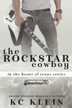 The Rock Star Cowboy - A Somewhere Texas Book ebook by KC Klein