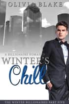 Winter's Chill: A Billionaire Romance ebook by Olivia Blake