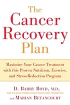 The Cancer Recovery Plan ebook by Barry Boyd,Marian Betancourt