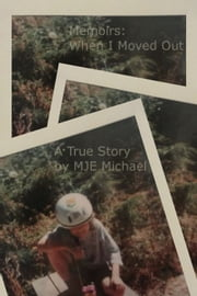 Memoirs: When I Moved Out ebook by MJE Michael