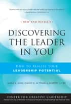 Discovering the Leader in You - How to realize Your Leadership Potential ebook by Sara N. King, David Altman, Robert J. Lee