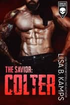 The Savior: COLTER - Cover Six Security, #6 ebook by Lisa B. Kamps