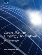 Asia Solar Energy Initiative ebook by Asian Development Bank
