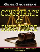 Conspiracy of Innocence: Peter Sharp Legal Mystery #4 ebook by Gene Grossman